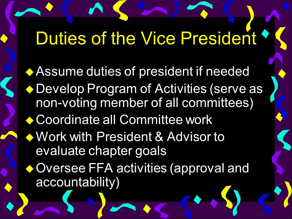 Duties of the Vice President u Assume duties of president if needed u Develop Program of Activities (serve as non-voting member of all committees) u C