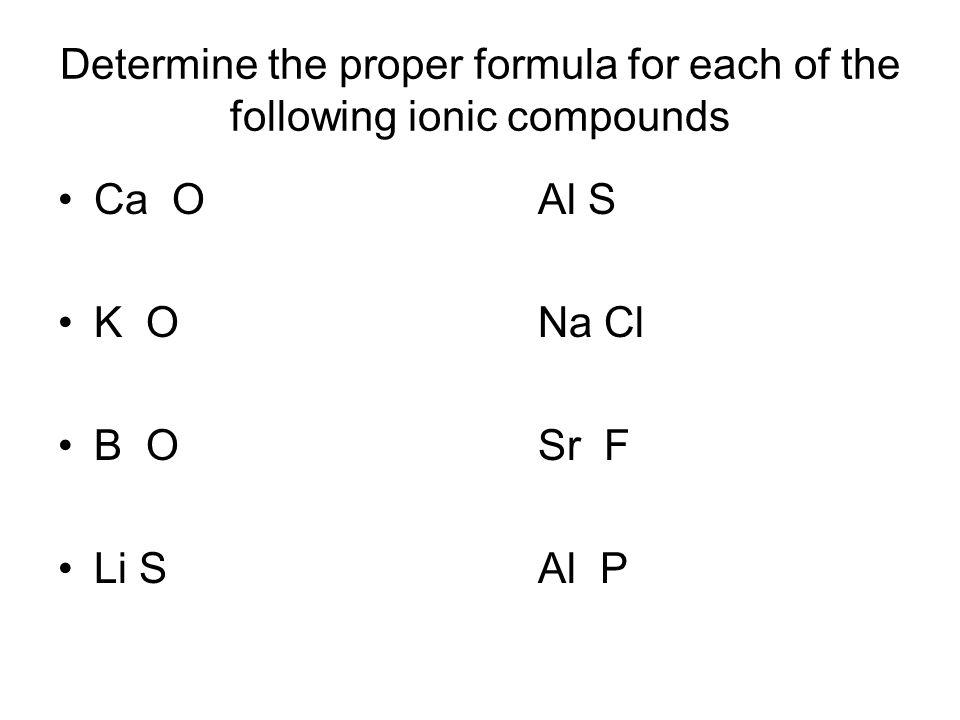 Ionic vs. Covalent? complete e- dot symbols CaCl 2 (I or C)SO 2 (I or C) CO 2 (I or C)Al 2 O 3 (I or C) FeCl 3 (I or C)Na 2 O(I or C)