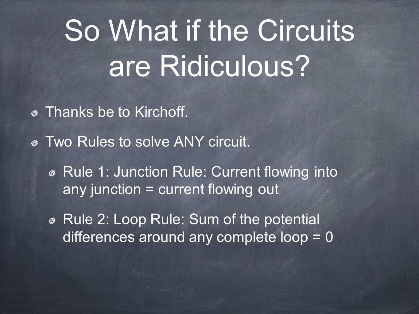 So What if the Circuits are Ridiculous. Thanks be to Kirchoff.