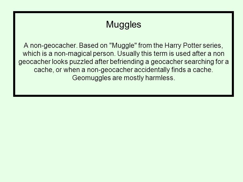 Muggles A non-geocacher.