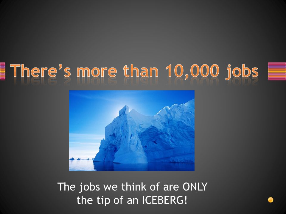 The jobs we think of are ONLY the tip of an ICEBERG!