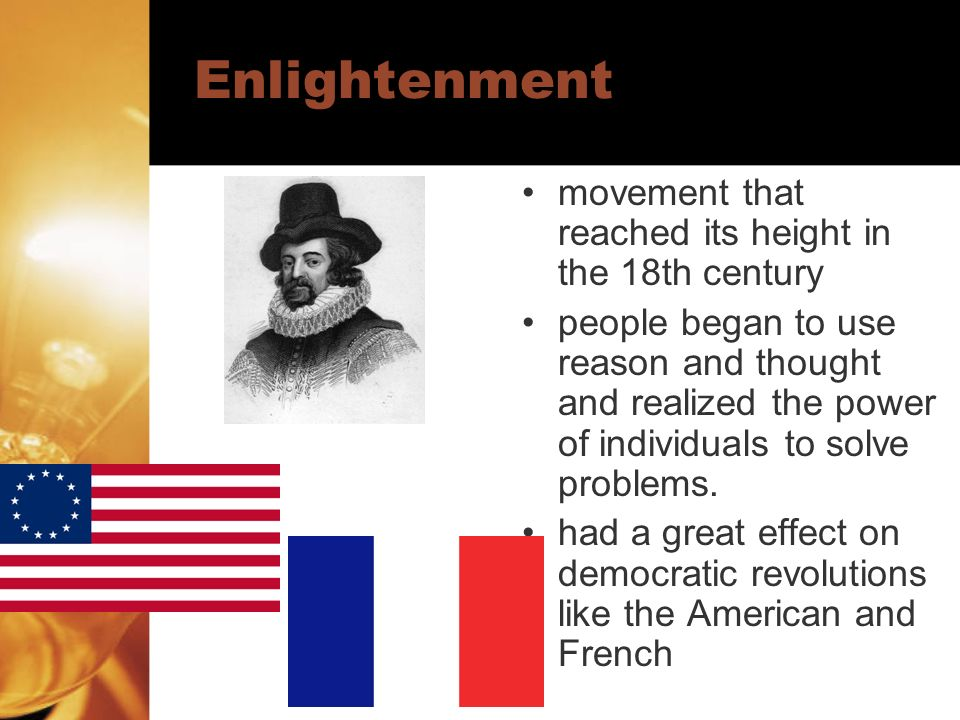 Enlightenment movement that reached its height in the 18th century people began to use reason and thought and realized the power of individuals to sol