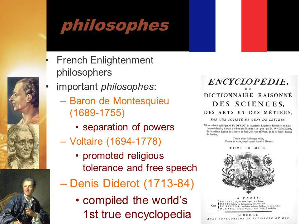 philosophes French Enlightenment philosophers important philosophes: –Baron de Montesquieu (1689-1755) separation of powers –Voltaire (1694-1778) prom