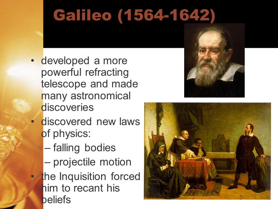 Galileo (1564-1642) developed a more powerful refracting telescope and made many astronomical discoveries discovered new laws of physics: –falling bod