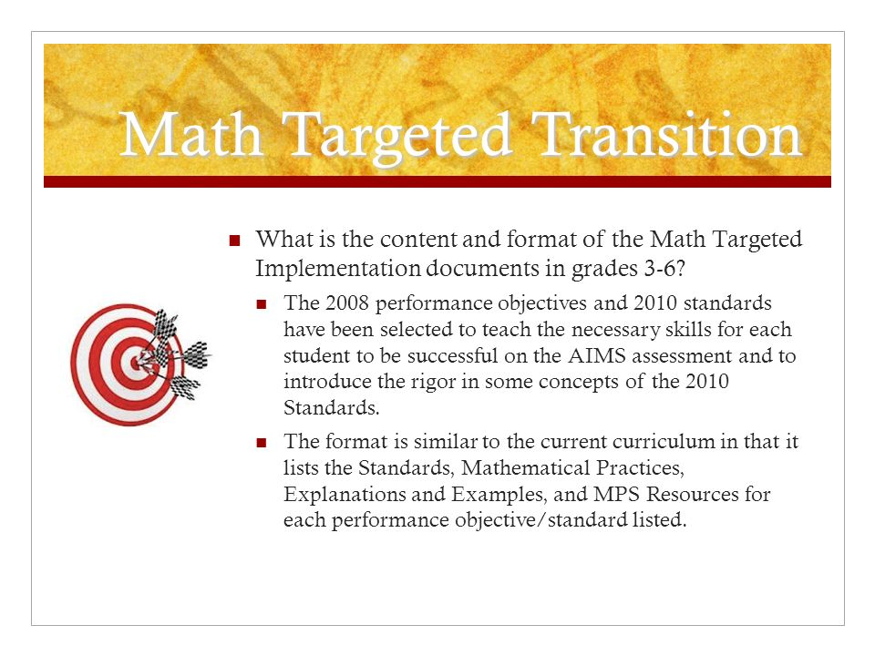 Math Targeted Transition What is the content and format of the Math Targeted Implementation documents in grades 3-6? The 2008 performance objectives a