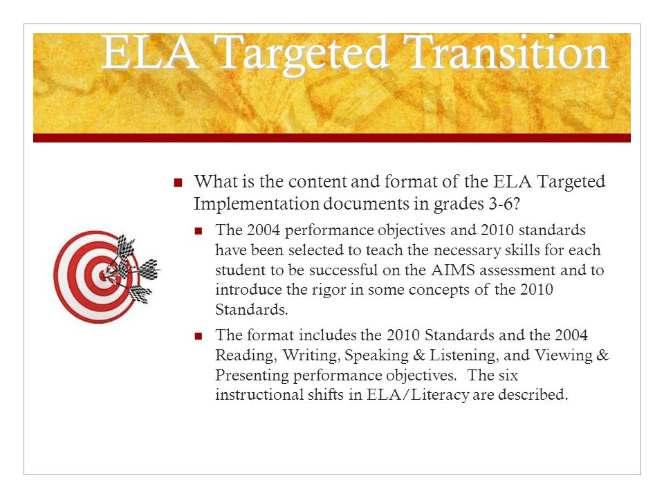 ELA Targeted Transition What is the content and format of the ELA Targeted Implementation documents in grades 3-6? The 2004 performance objectives and