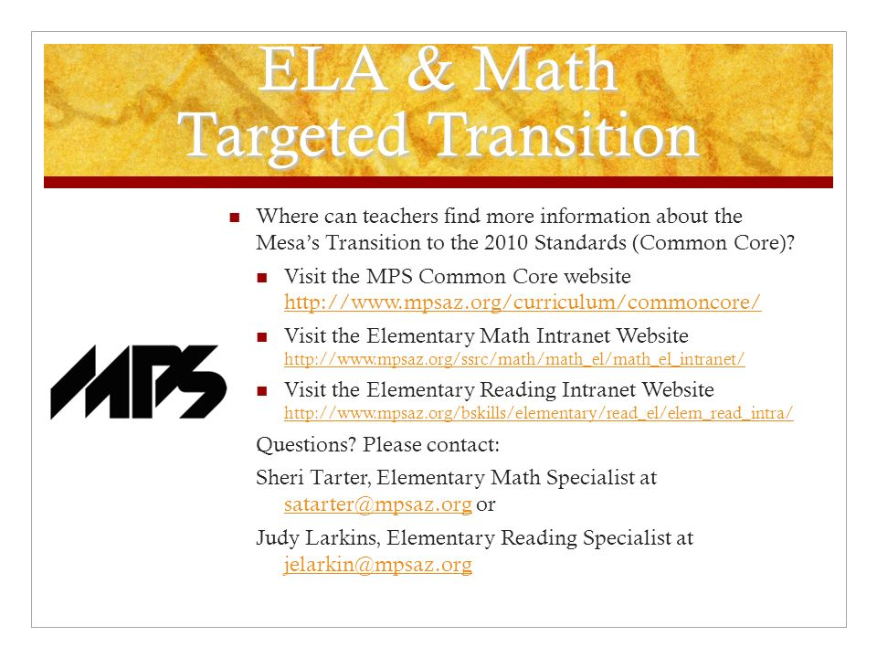 ELA & Math Targeted Transition Where can teachers find more information about the Mesas Transition to the 2010 Standards (Common Core)? Visit the MPS