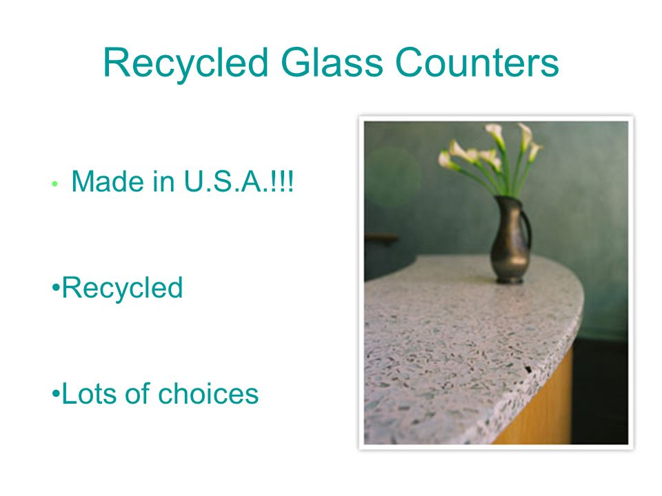 Recycled Glass Counters Made in U.S.A.!!! Recycled Lots of choices