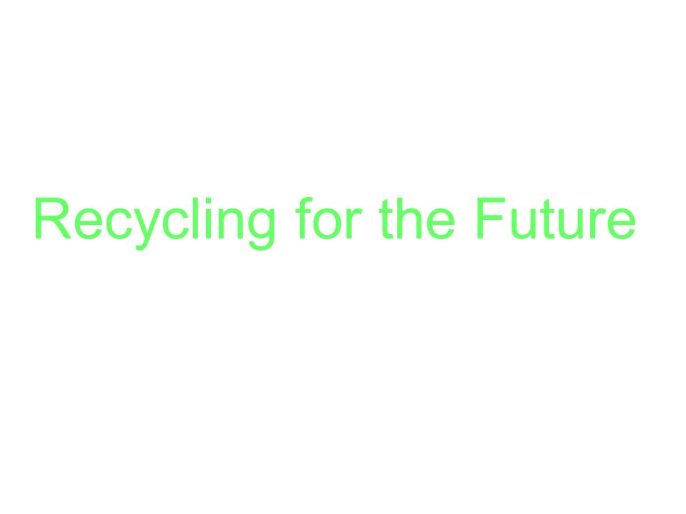 Recycling for the Future