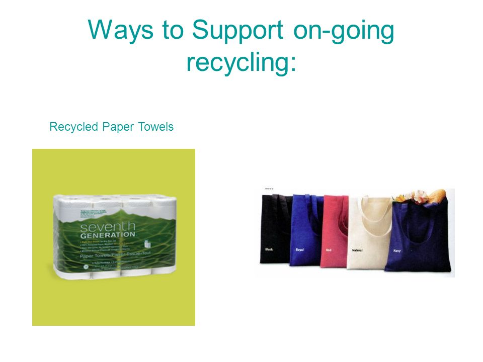 Ways to Support on-going recycling: Recycled Paper Towels