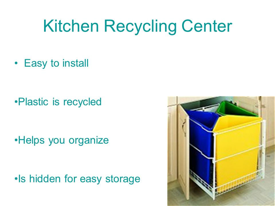 Kitchen Recycling Center Easy to install Plastic is recycled Helps you organize Is hidden for easy storage
