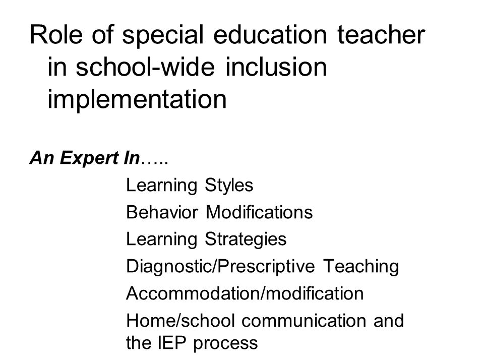 Role of special education teacher in school-wide inclusion implementation An Expert In….. Learning Styles Behavior Modifications Learning Strategies D