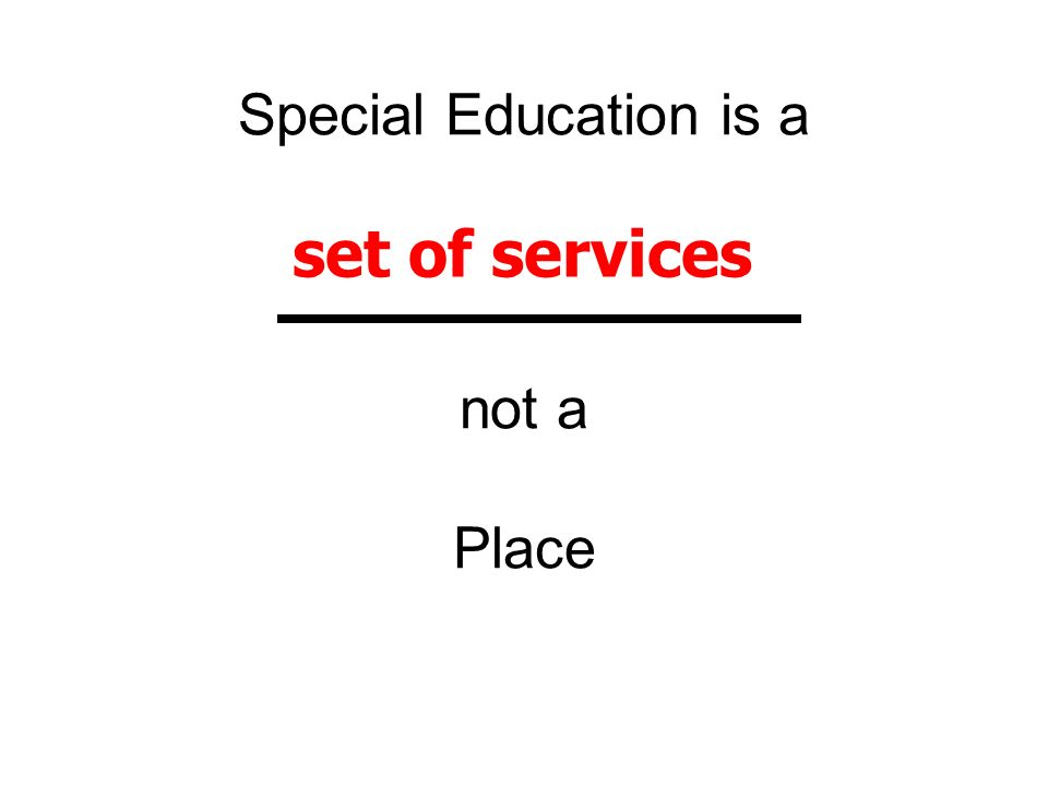 Special Education is a not a Place set of services