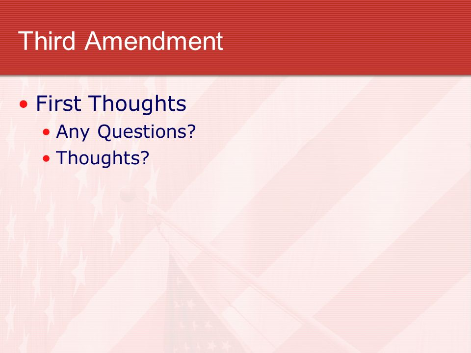 Third Amendment First Thoughts Any Questions? Thoughts?