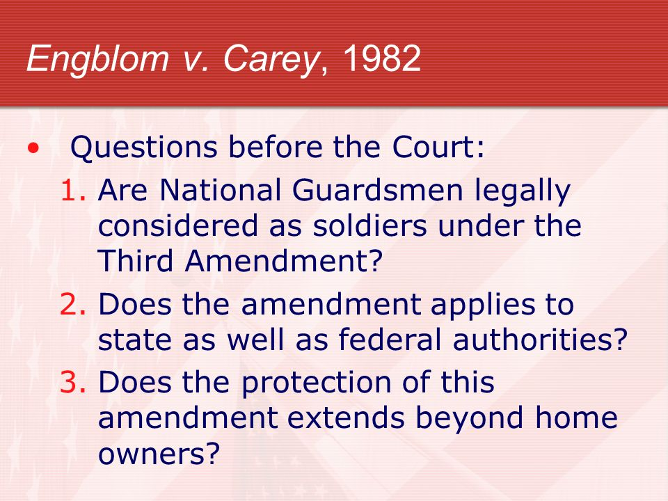 Engblom v. Carey, 1982 Questions before the Court: 1.Are National Guardsmen legally considered as soldiers under the Third Amendment? 2.Does the amend
