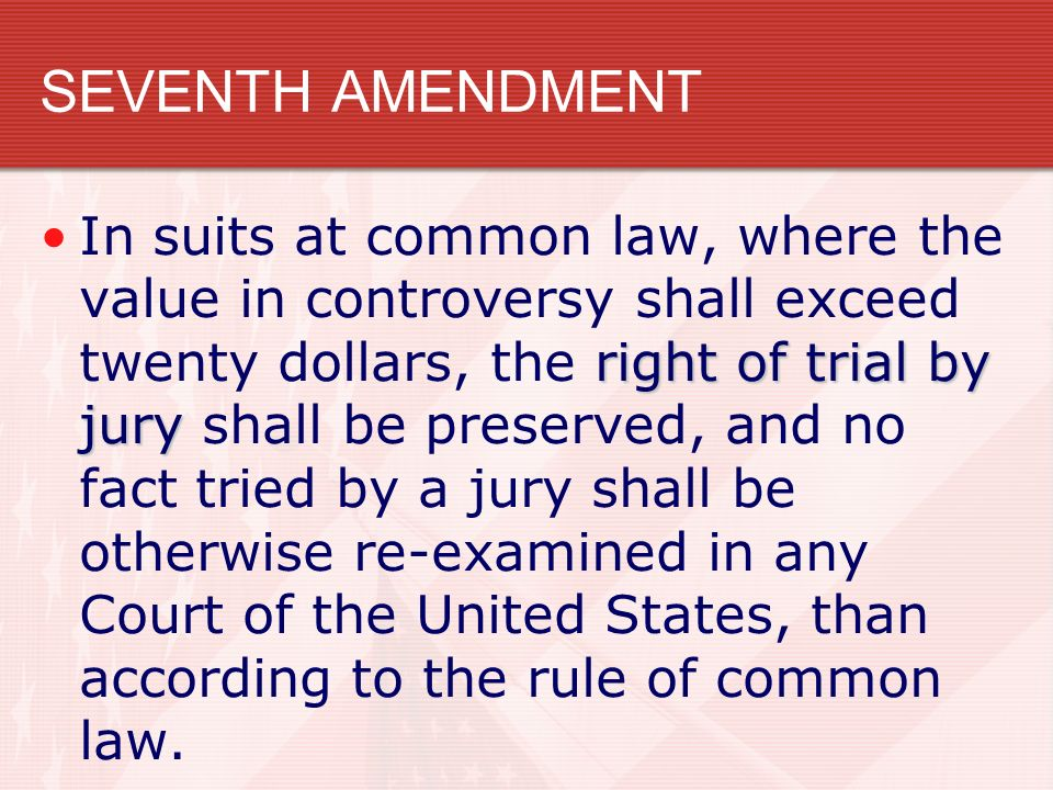SEVENTH AMENDMENT right of trial by juryIn suits at common law, where the value in controversy shall exceed twenty dollars, the right of trial by jury