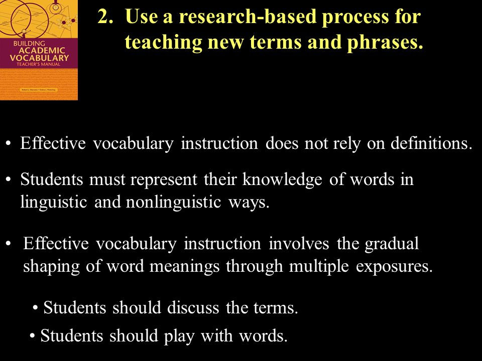 ©Marzano&Associates 2. Use a research-based process for teaching new terms and phrases. Students should discuss the terms. Students should play with w