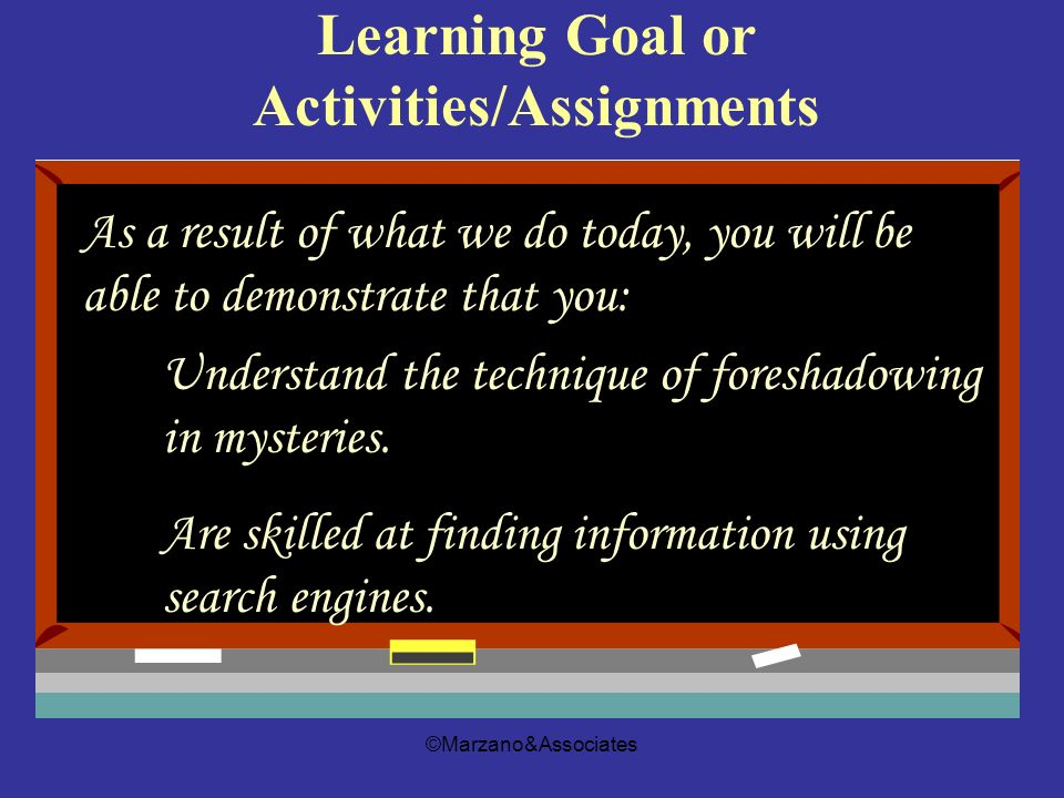 ©Marzano&Associates Understand the technique of foreshadowing in mysteries. Are skilled at finding information using search engines. Learning Goal or