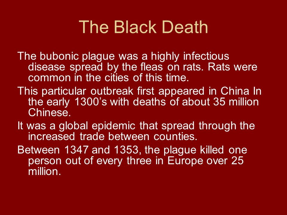 The Black Death The bubonic plague was a highly infectious disease spread by the fleas on rats. Rats were common in the cities of this time. This part