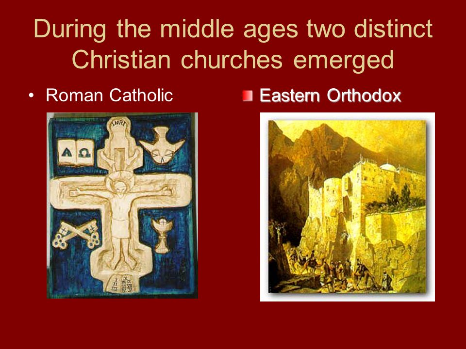 During the middle ages two distinct Christian churches emerged Roman Catholic Eastern Orthodox