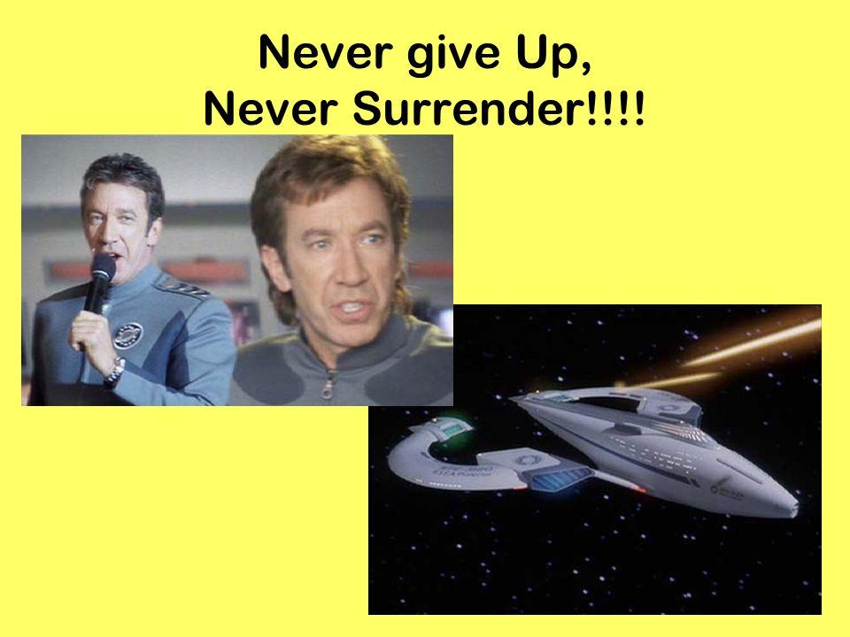 Never give Up, Never Surrender!!!!