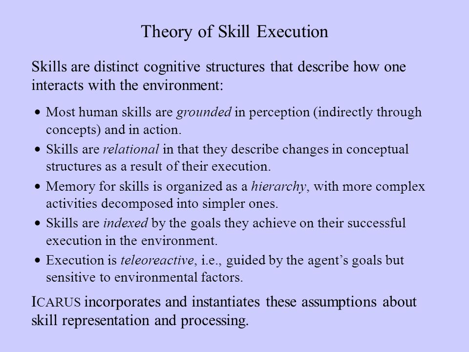Most human skills are grounded in perception (indirectly through concepts) and in action.