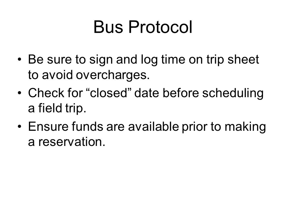 Bus Protocol Be sure to sign and log time on trip sheet to avoid overcharges.