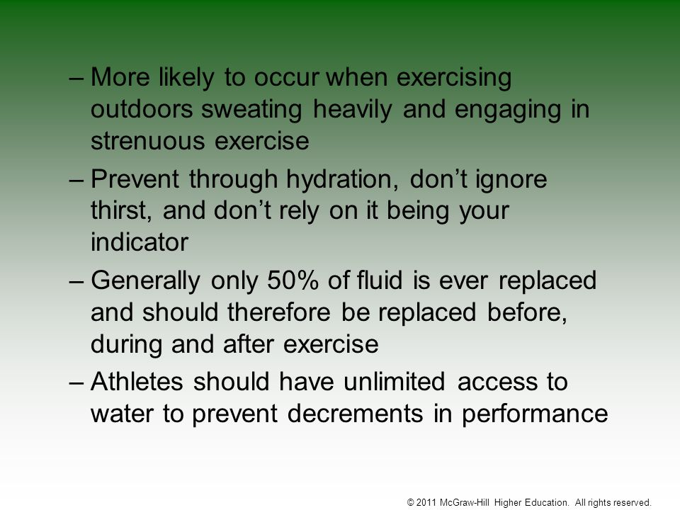 –More likely to occur when exercising outdoors sweating heavily and engaging in strenuous exercise –Prevent through hydration, dont ignore thirst, and