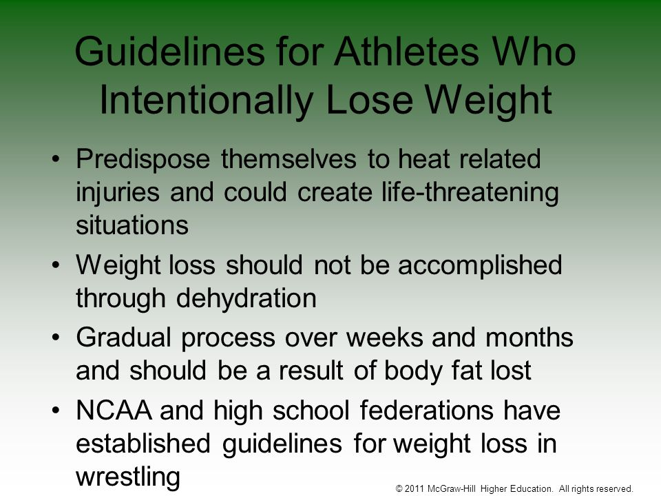 Guidelines for Athletes Who Intentionally Lose Weight Predispose themselves to heat related injuries and could create life-threatening situations Weig