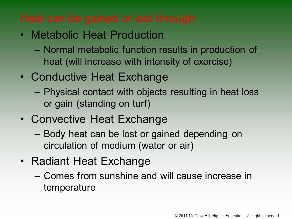 Heat can be gained or lost through: Metabolic Heat Production –Normal metabolic function results in production of heat (will increase with intensity o
