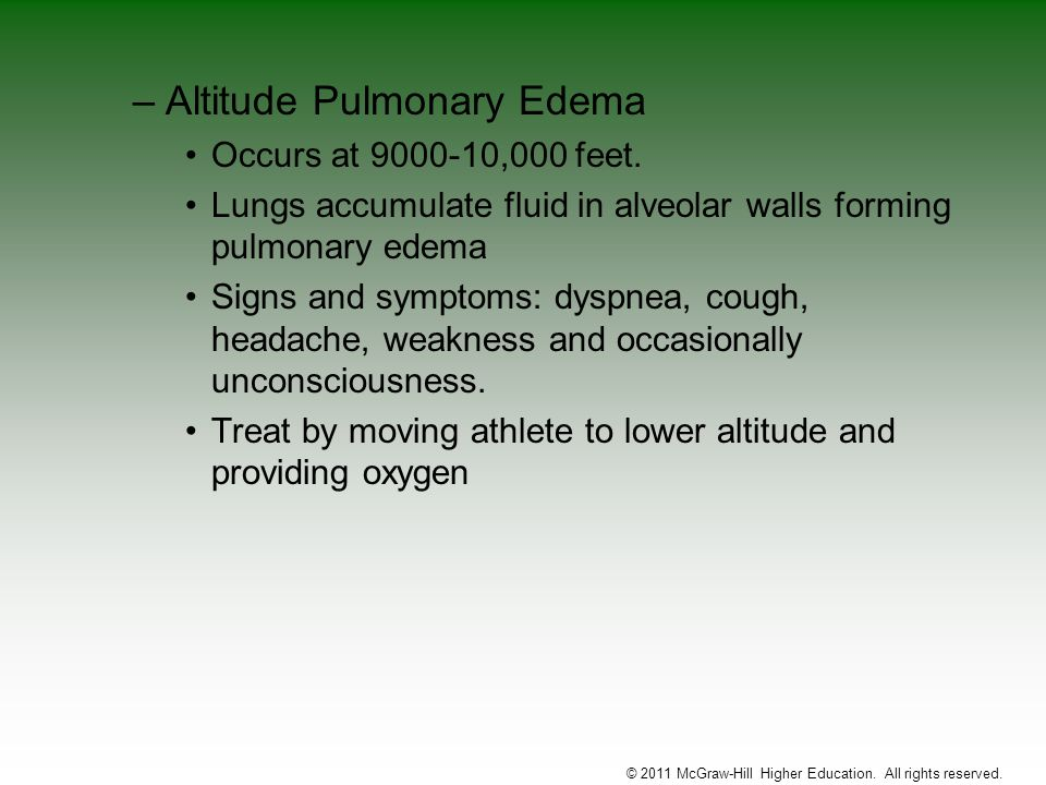 –Altitude Pulmonary Edema Occurs at 9000-10,000 feet. Lungs accumulate fluid in alveolar walls forming pulmonary edema Signs and symptoms: dyspnea, co