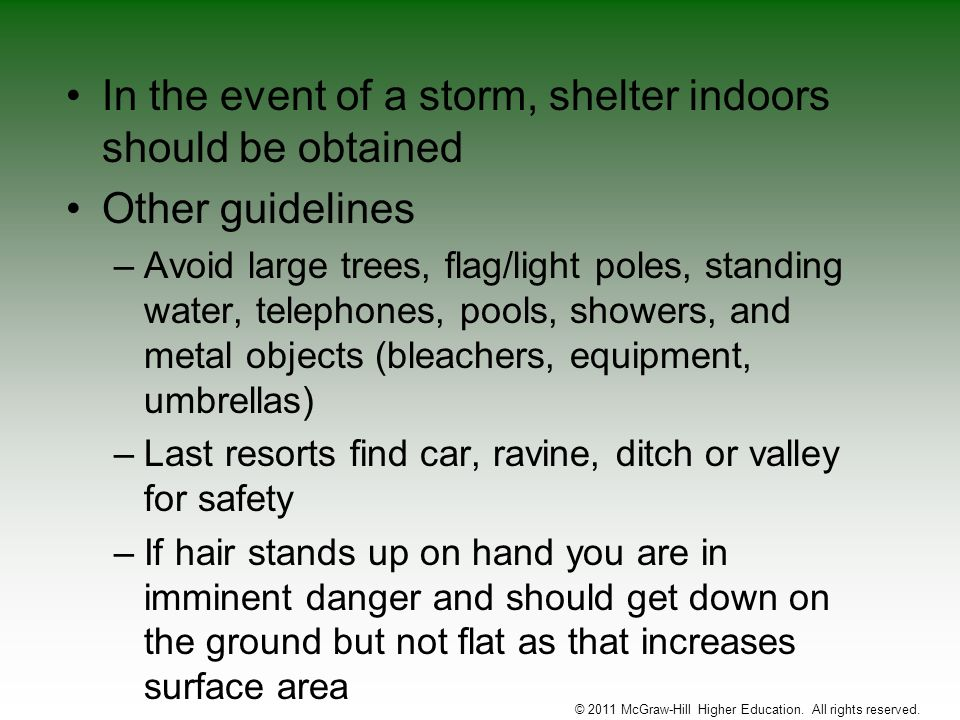 In the event of a storm, shelter indoors should be obtained Other guidelines –Avoid large trees, flag/light poles, standing water, telephones, pools,