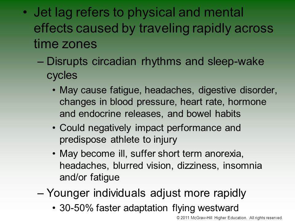 Jet lag refers to physical and mental effects caused by traveling rapidly across time zones –Disrupts circadian rhythms and sleep-wake cycles May caus