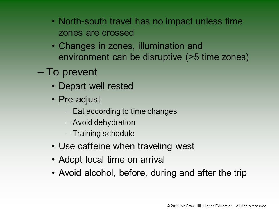 North-south travel has no impact unless time zones are crossed Changes in zones, illumination and environment can be disruptive (>5 time zones) –To pr