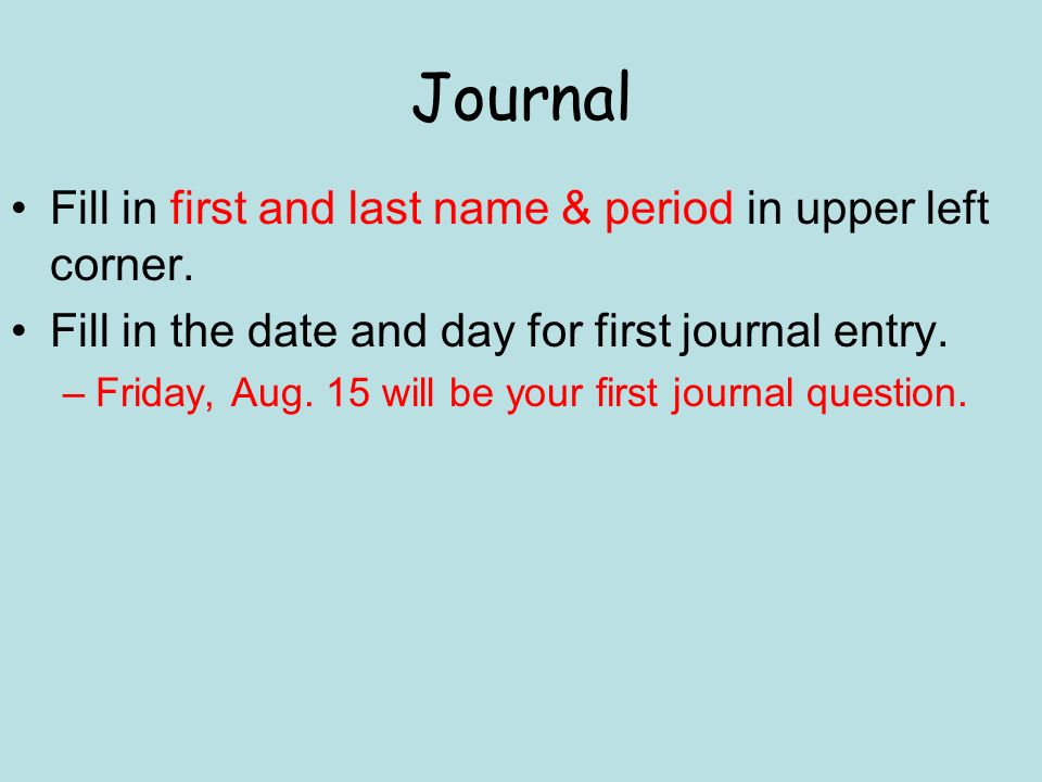 Journal Fill in first and last name & period in upper left corner.