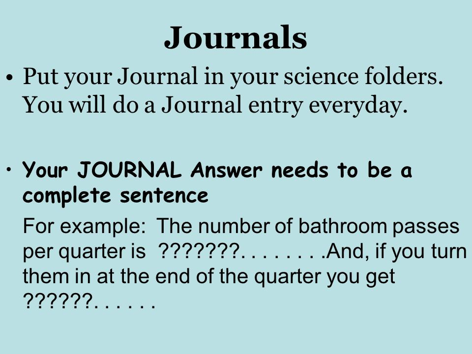 Journals Put your Journal in your science folders.