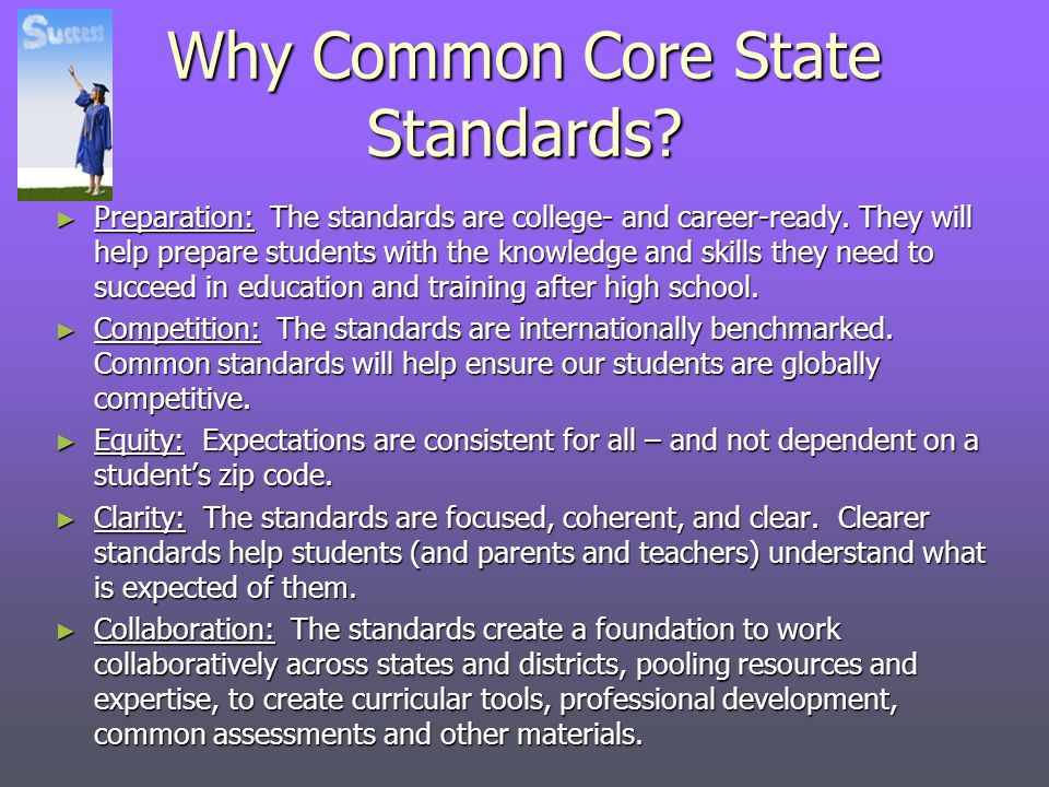 Why Common Core State Standards. Preparation: The standards are college- and career-ready.