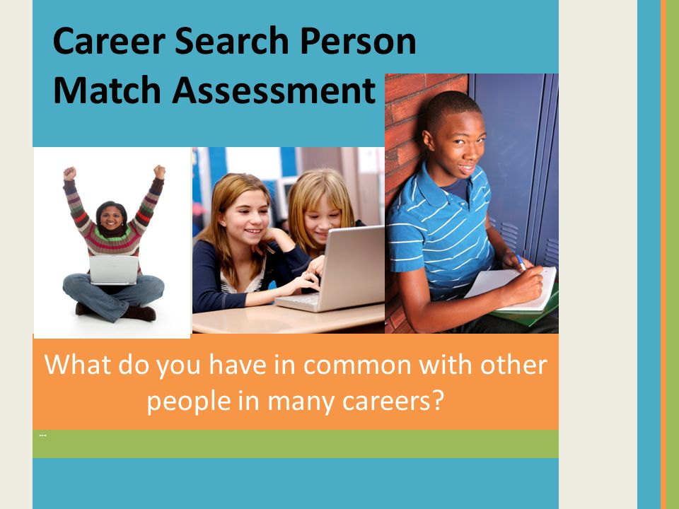 … What do you have in common with other people in many careers? Career Search Person Match Assessment