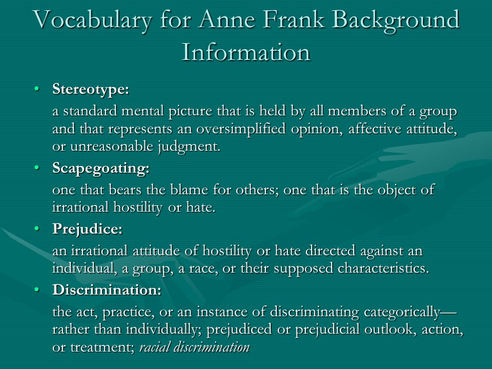 Vocabulary for Anne Frank Background Information Stereotype:Stereotype: a standard mental picture that is held by all members of a group and that repr
