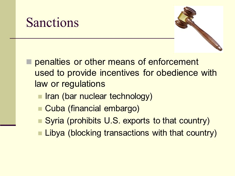 Sanctions penalties or other means of enforcement used to provide incentives for obedience with law or regulations Iran (bar nuclear technology) Cuba