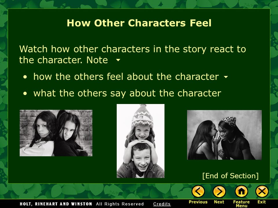 Watch how other characters in the story react to the character. Note [End of Section] how the others feel about the character what the others say abou