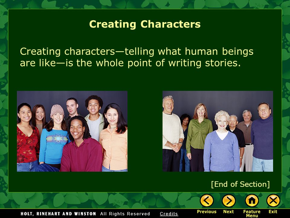 Creating characterstelling what human beings are likeis the whole point of writing stories. [End of Section] Creating Characters