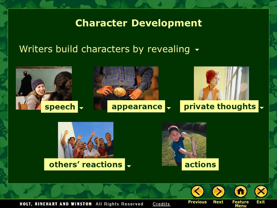 Writers build characters by revealing speech appearanceprivate thoughts others reactions actions Character Development