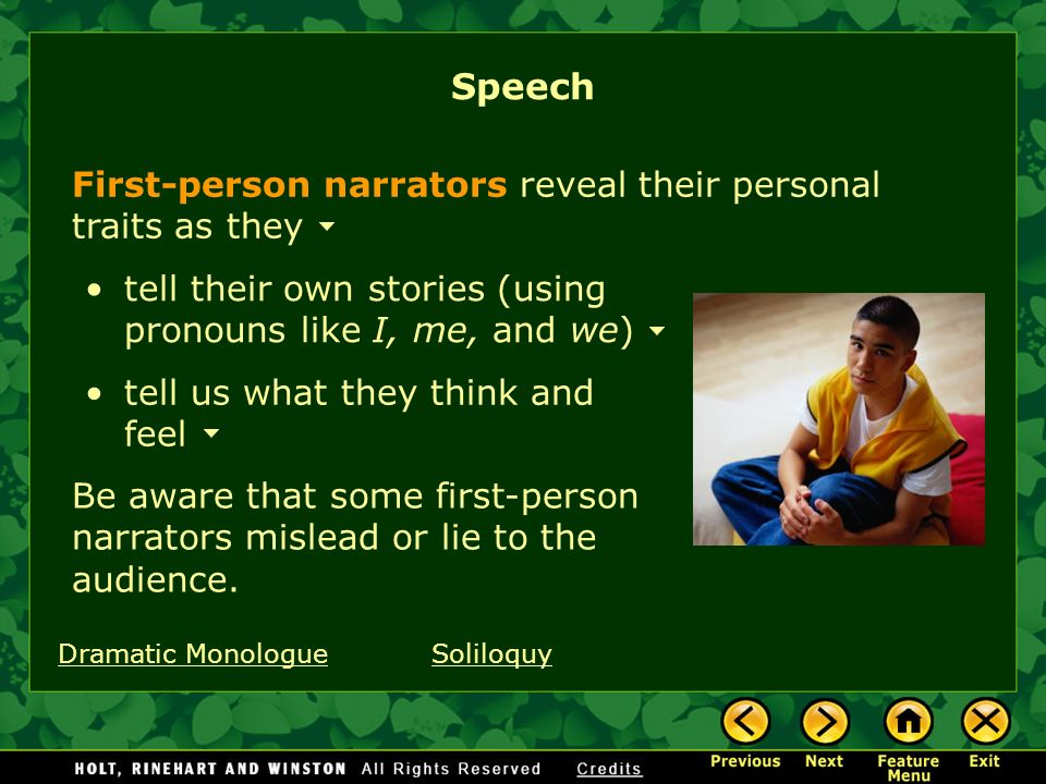 First-person narrators reveal their personal traits as they tell us what they think and feel Be aware that some first-person narrators mislead or lie