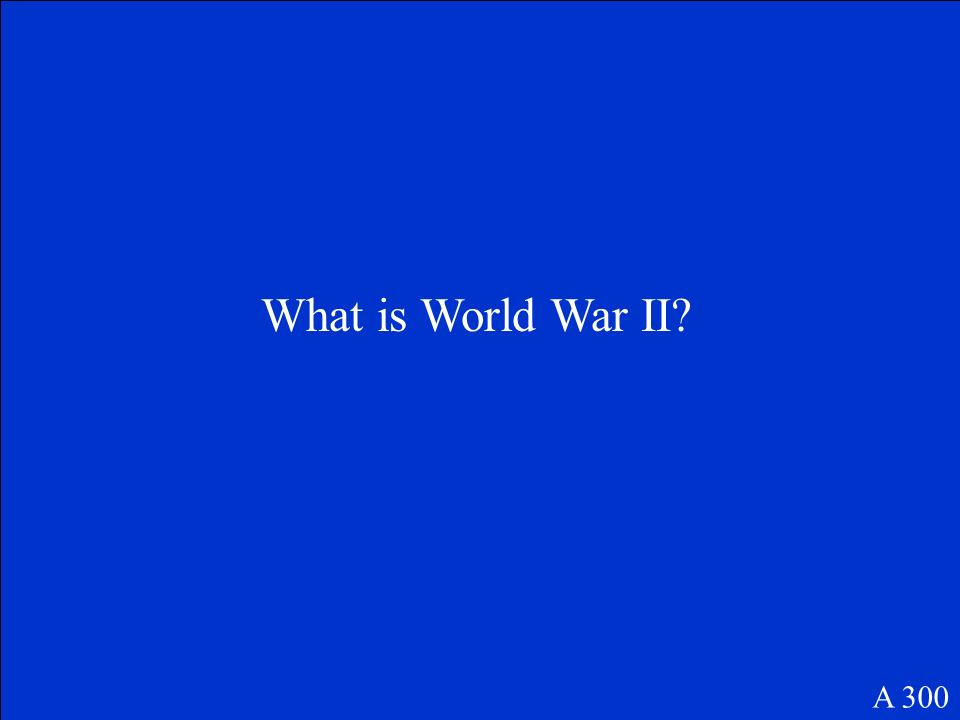The Treaty of Versailles, which ended World War I, would later lead to this. A 300
