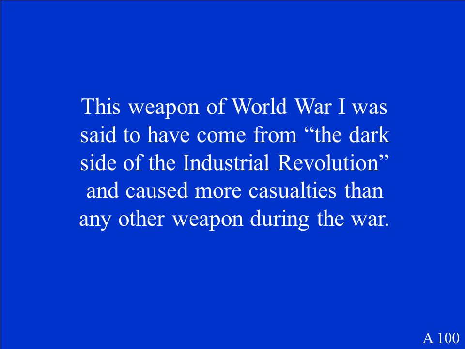 This weapon of World War I was said to have come from the dark side of the Industrial Revolution and caused more casualties than any other weapon during the war.