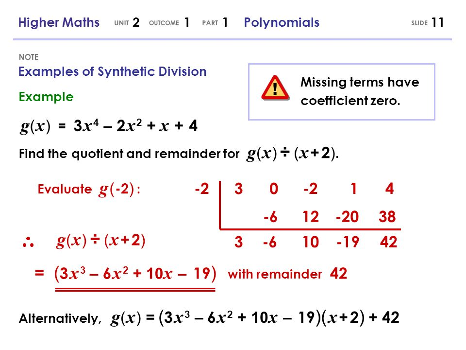 = ( 3 x 3 – 6 x 2 + 10 x – 19 ) with remainder 42 Examples of Synthetic Division 11 Example g ( x ) = 3 x 4 – 2 x 2 + x + 4 Find the quotient and rema