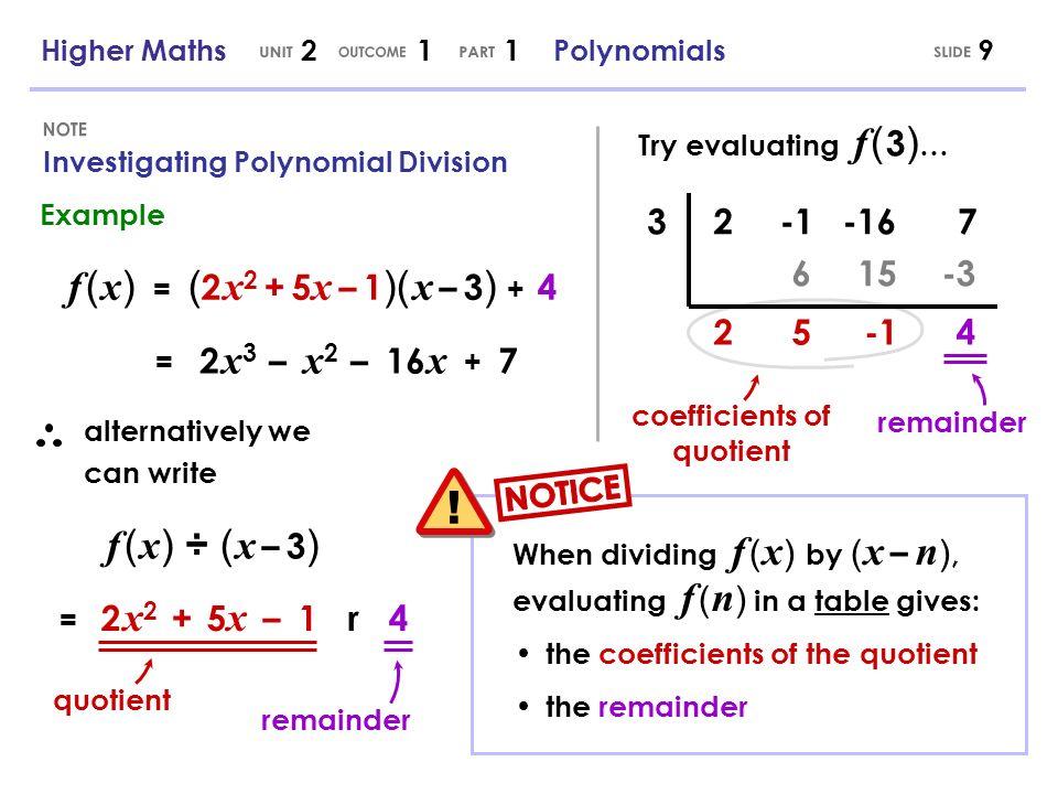 Investigating Polynomial Division 9 Example f ( x ) = ( 2 x 2 + 5 x – 1 )( x – 3 ) + 4 = 2 x 3 – x 2 – 16 x + 7 f ( x ) ÷ ( x – 3 ) = 2 x 2 + 5 x – 1