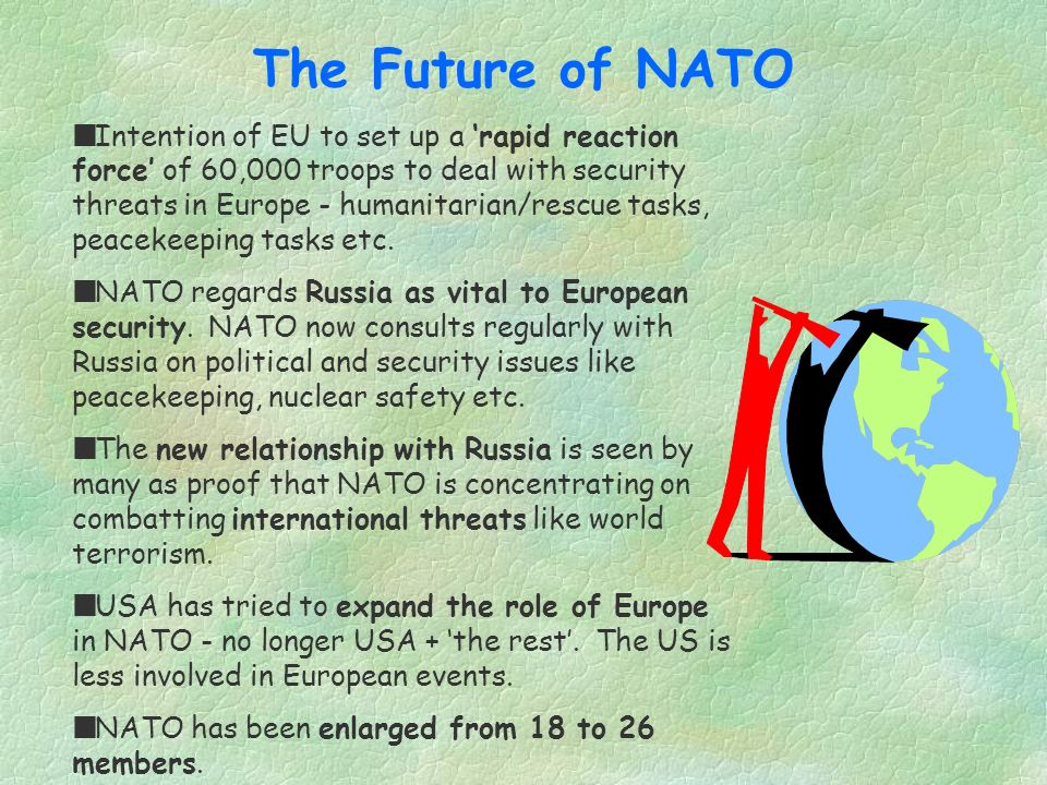 The Future of NATO Some former members of the Eastern European communist block want to join NATO. Partnership for Peace policy set up in 1994 to draw