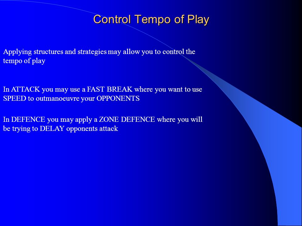 Control Tempo of Play Applying structures and strategies may allow you to control the tempo of play In ATTACK you may use a FAST BREAK where you want